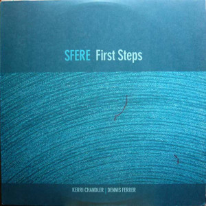 Kerri Chandler | Dennis Ferrer - First Steps - Sfere - SF-005