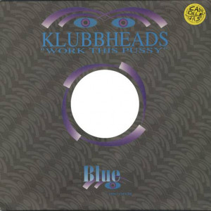 Klubbheads - Work This Pussy - Blue Records - BLUE 005