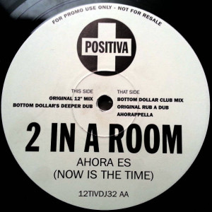 2 In A Room - Ahora Es (Now Is The Time) - Positiva - 12TIVDJ-032