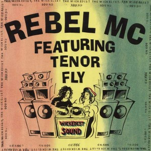 Rebel MC Featuring Tenor Fly - The Wickedest Sound - Desire Records - WANTX 40