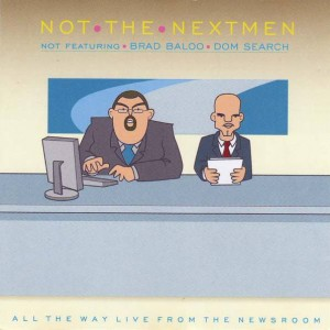 The Nextmen - Not The Nextmen (All The Way Live From The Newsroom) - B.D.C Records - none