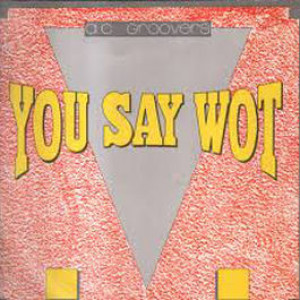 A.C. Groovers - You Say Wot - Bull & Butcher Recordings - BB 2004 MX