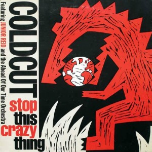 Coldcut Featuring Junior Reid And Ahead Of Our Time Orchestra - Stop This Crazy Thing - Ahead Of Our Time - CCUT 4T, Big Life - CCUT 4T