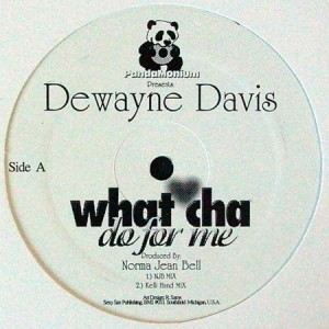 Dewayne Davis - What Cha Do For Me - Pandamonium - PR 12