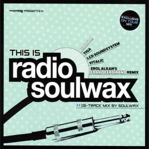 Soulwax - This Is Radio Soulwax - Mixmag - Mixmag 02/06