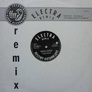 Electra - Destiny (The Remix) / Autumn Love (Future 4) - FFRR - FXR 121, FFRR - 886 835-1