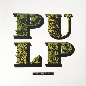 Pulp - We Love Life - Island Records - 4785290, Island Records - 00602547852908
