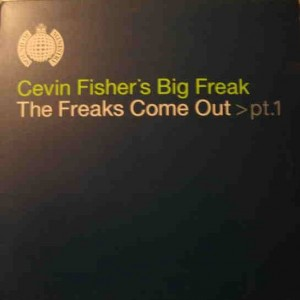 Cevin Fisher's Big Freak - The Freaks Come Out (Part 1) - Ministry Of Sound - MOS127