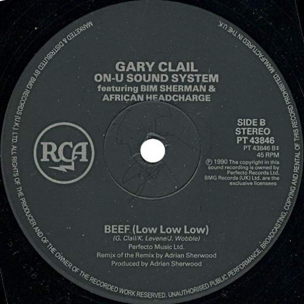 Gary Clail & On-U Sound System Featuring Bim Sherman And African Head Charge - Beef (Adrian Sherwood's Remix Of The Remix) - RCA - PT 43846
